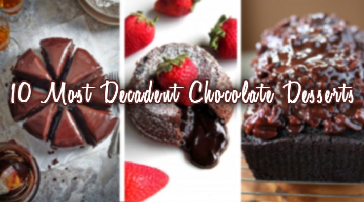 10 Most Decadent Chocolate Desserts