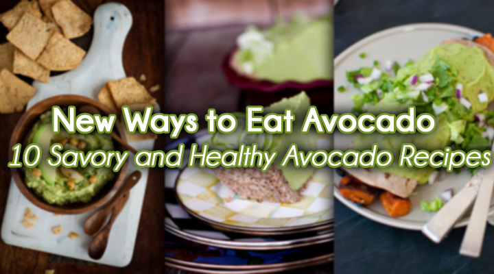 New Ways to Eat Avocado 10 Savory and Healthy Avocado Recipes