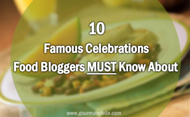 10 Famous Celebrations Food Bloggers MUST Know About