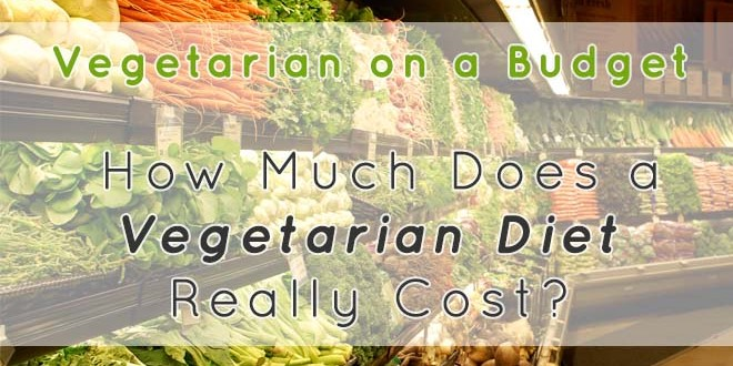 Vegetarian on a Budget | How Much Does a Vegetarian Diet Really Cost?