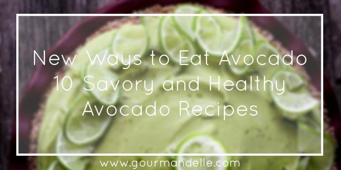 New Ways to Eat Avocado Healthy Avocado Recipes