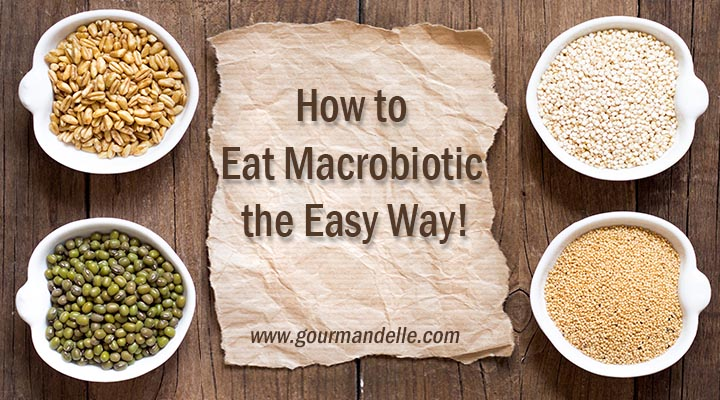 How to Eat Macrobiotic the Easy Way my current diet gourmandelle