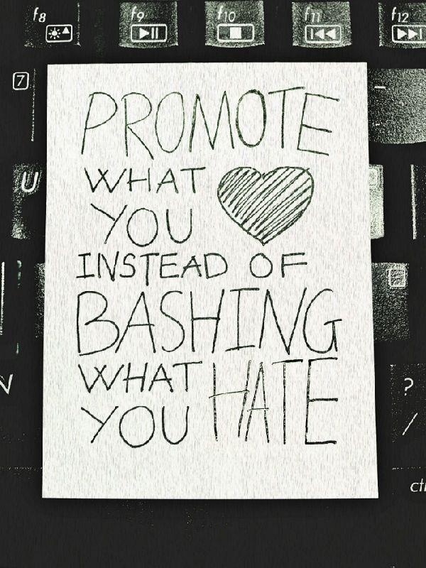 promote what you love bash hate