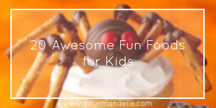 Awesome Fun Foods for Kids
