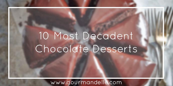 Most Decadent Chocolate Desserts