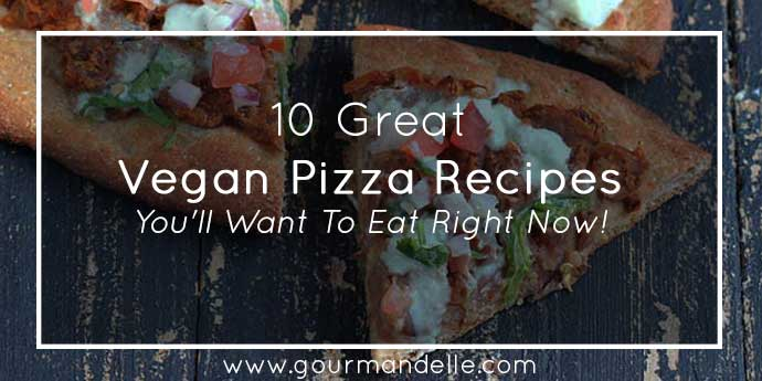 10 Great Vegan Pizza Recipes You'll Want To Eat Right Now!