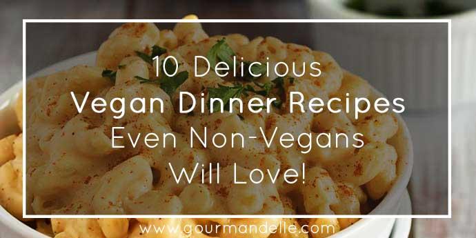 10 Vegan Dinner Recipes Even Non-Vegans Will Love