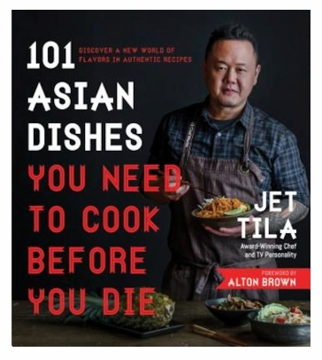 Jet Tila - 101 Asian Dishes You Need to Cook Before You Die