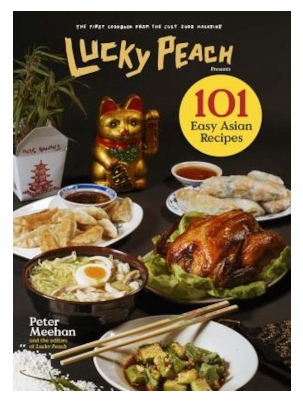 Peter Meehan - Lucky Peach Presents 101 Easy Asian Recipes