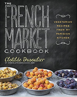 The French Market Cookbook_ Vegetarian Recipes from My Parisian Kitchen