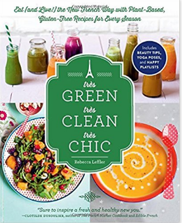 Très Green, Très Clean, Très Chic_ Eat (and Live!) the New French Way