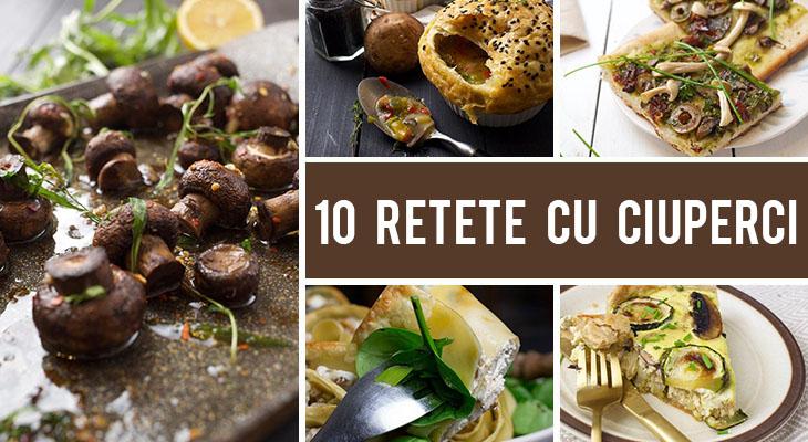 Cum sa gatesti ciupercile - 10 Retete inedite cu ciuperci