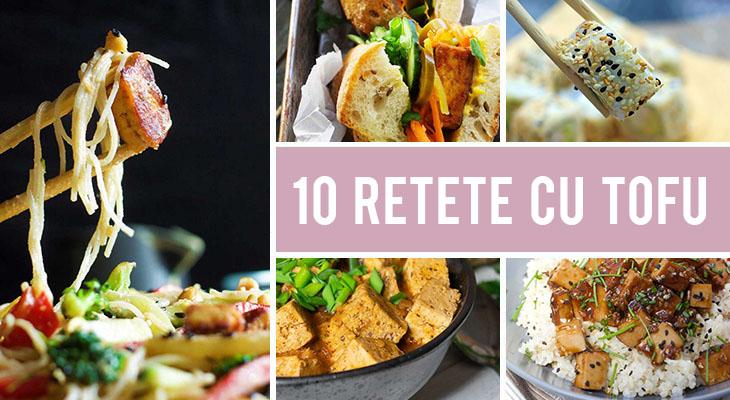 Cum sa gatesti cu tofu - 10 Retete delicioase cu tofu pe care sa le incerci