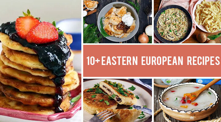 10+ Eastern European Recipes To Inspire You